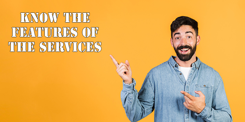 Know the services features