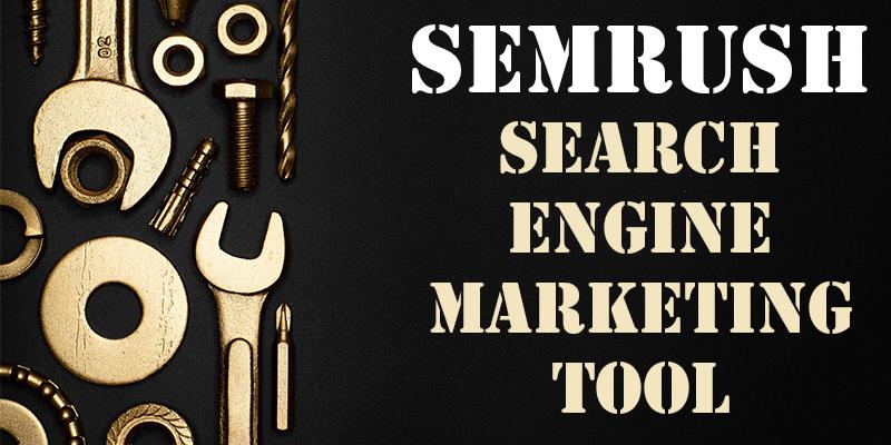 SEMRUSH for Search Engine Marketing