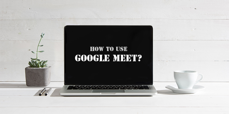 Google Meet - How to use it
