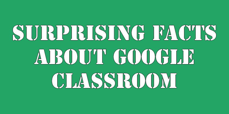 Surprising Facts of Google Classroom