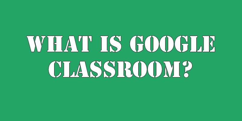 What Google Classroom