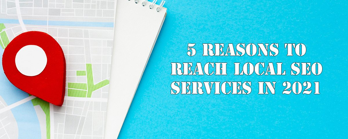 Reasons To Reach Local SEO Services